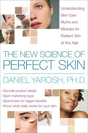 The New Science of Perfect Skin - Understanding Skin Care Myths and Miracles For Radiant Skin at Any Age