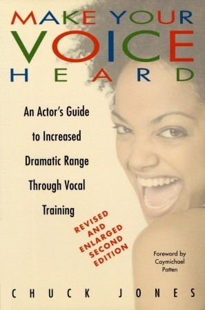 Make Your Voice Heard: An Actor's Guide to Increased Dramatic Range Through Vocal Training