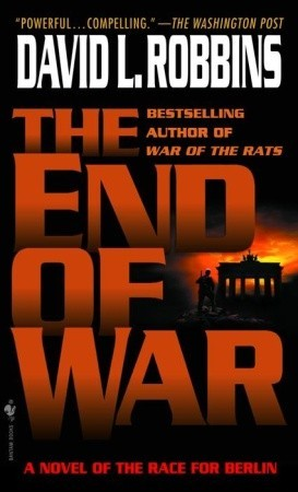 The End of War: A Novel of the Race for Berlin