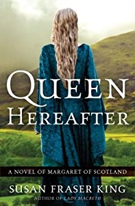 Queen Hereafter: A Novel of Margaret of Scotland