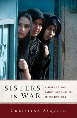 Christina Asquith - Sisters in War A Story of Love, Family, and Survival in the New Iraq