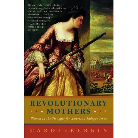 revolutionary mothers women in the struggle for america s  revolutionary mothers women in the struggle for america s independence by carol berkin