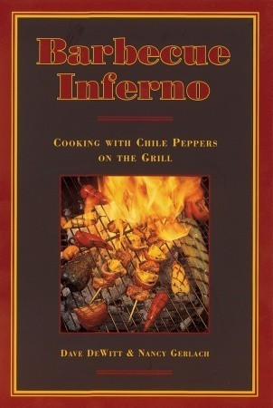 Barbecue Inferno: Cooking with Chile Peppers on the Grill Dave DeWitt