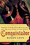 Conquistador: Hernán Cortés, King Montezuma, and the Last Stand of the Aztecs