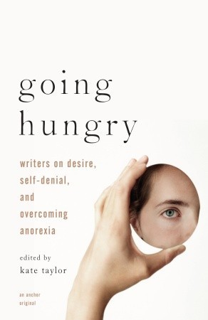 Going Hungry: Writers on Desire, Self-Denial, and Overcoming Anorexia