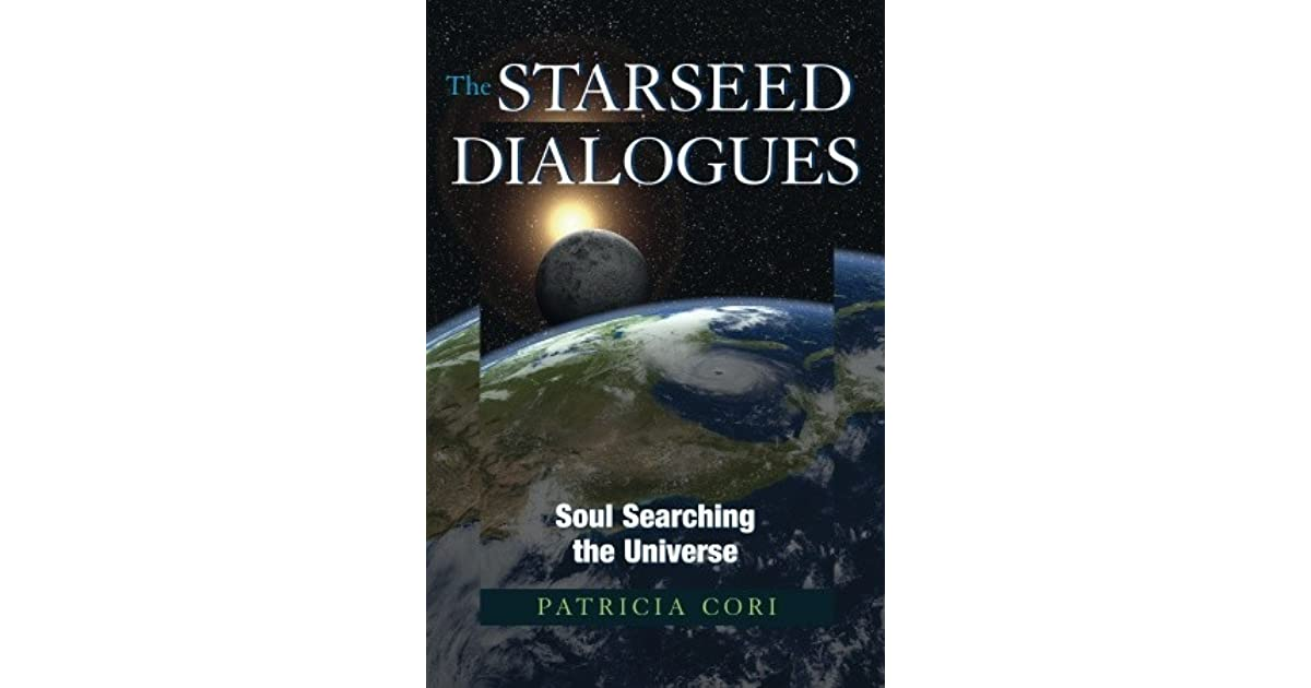 The Starseed Dialogues: Soul Searching the Universe by Patricia Cori