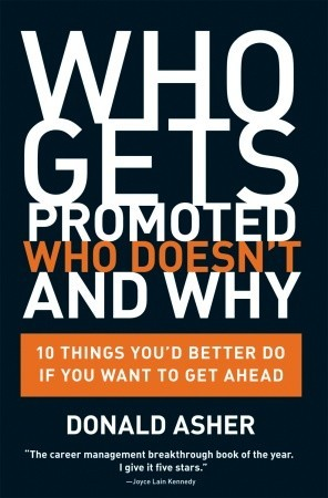 Who Gets Promoted, Who Doesn't, and Why by Donald Asher