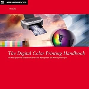 The Digital Color Printing Handbook: A Photographer's Guide to Creative Color Management and Printing Techniques