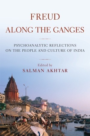 Freud Along the Ganges - Salman Akhtar