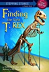 Finding the First T-Rex (A Stepping Stone Book)