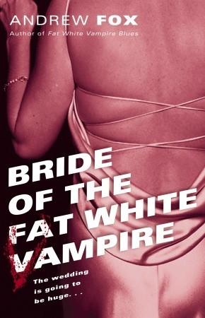 Bride of the Fat White Vampire (Fat White Vampire, #2)