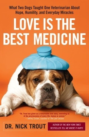 Love-Is-the-Best-Medicine-What-Two-Dogs-Taught-One-Veterinarian-about-Hope-Humility-and-Everyday-Miracles