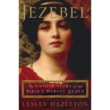 Jezebel: The Untold Story Of The Bible's Harlot Queen by ...