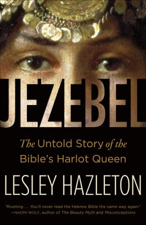 Jezebel: The Untold Story Of The Bible's Harlot Queen by