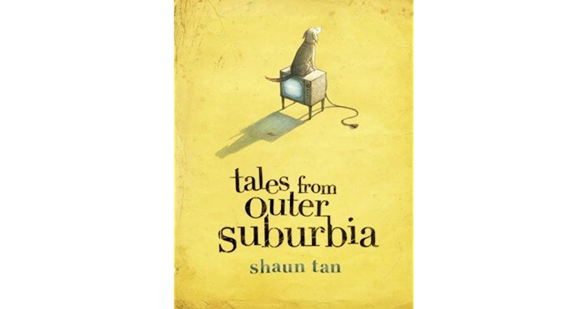 tales from outer suburbia by shaun When i bought eric on a whim the other day (as you do), i didn't realise that it had been excerpted from shaun tan's tales from outer suburbia which i haven't yet read, but have given to others that's okay though, because it means that i've finally read a little of shaun tan, something i've wanted to do for a while.