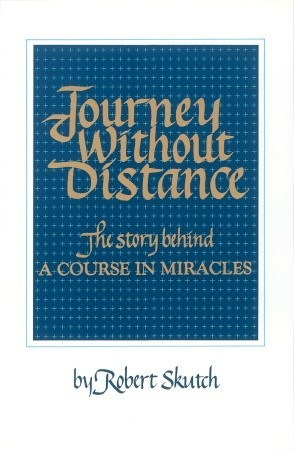 Journey Without Distance : The Story Behind a Course in Miracles