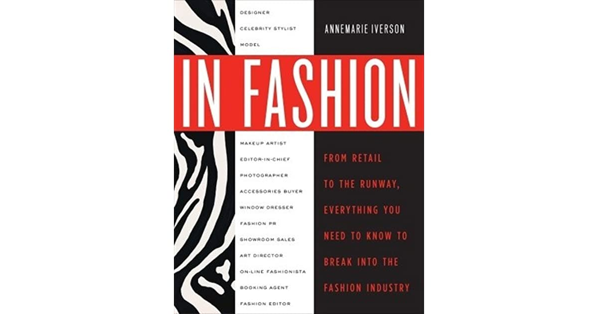 In Fashion From Runway To Retail Everything You Need To Know To Break Into The Fashion Industry By Annemarie Iverson