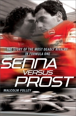 Senna Versus Prost The Story of the Most Deadly Rivalry in Formula One