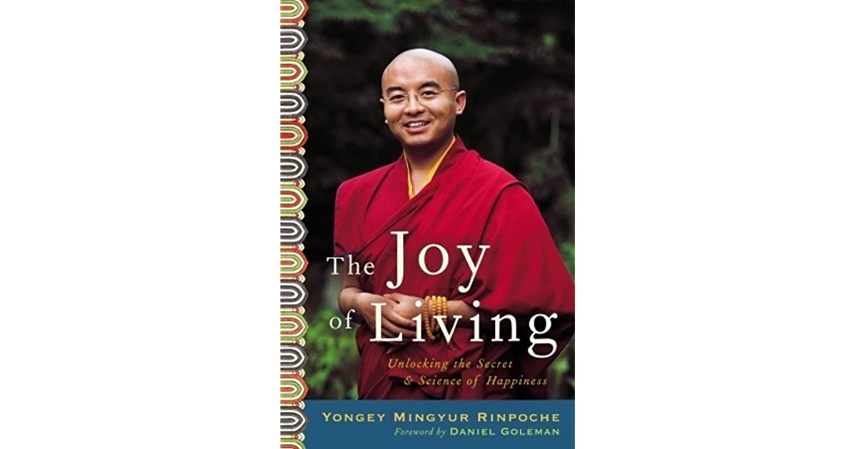 The Joy Of Living: Unlocking The Secret And Science Of Happiness By Yongey  Mingyur