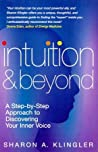 Intuition And Beyond: A Step-by-Step Approach to Discovering the Voice of Your Spirit