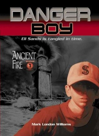 Ancient Fire (Danger Boy, #1)