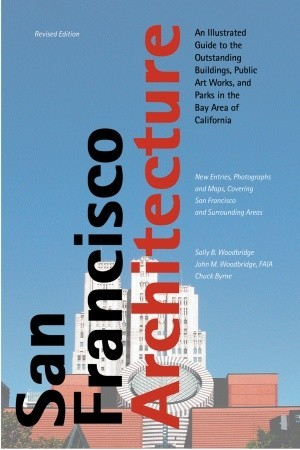 San Francisco Architecture: An Illustrated Guide to the Outstanding Buildings, Public Art Works, and Parks in the Bay Area of California