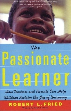 The-Passionate-Learner-How-Teachers-and-Parents-Can-Help-Children-Reclaim-the-Joy-of-Discovery