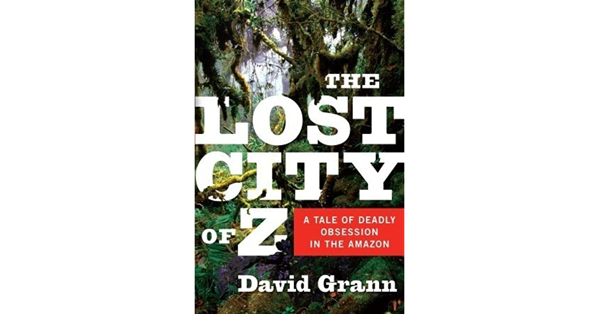 0cc8318a4b046 The Lost City of Z: A Tale of Deadly Obsession in the Amazon by ...