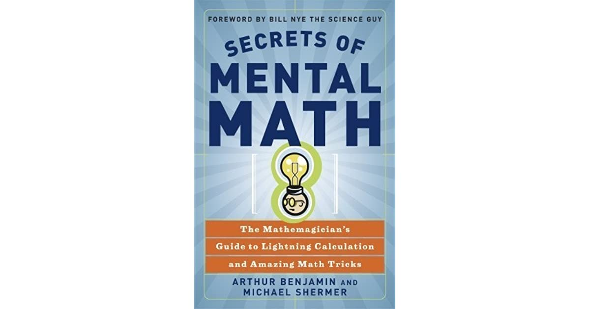Secrets of Mental Math The Mathemagicians Guide to Lightning Calculation and Amazing Math Tricks