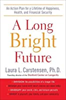 A Long Bright Future: The Very Good News About Living Longer