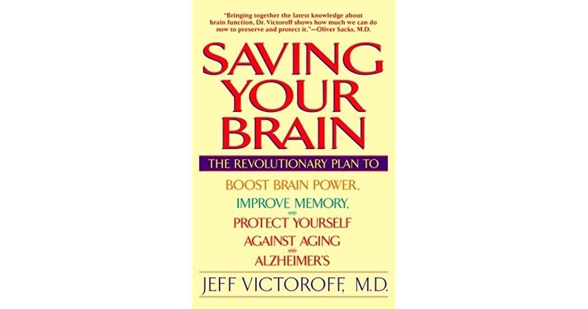 Saving your brain the revolutionary plan to boost brain power saving your brain the revolutionary plan to boost brain power improve memory and protect yourself against aging and alzheimers by jeff victoroff solutioingenieria Choice Image