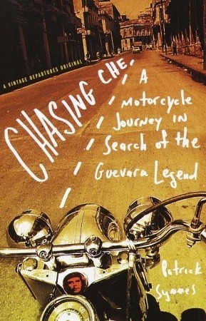 Chasing Che A Motorcycle Journey in Search of the Guevara Legend