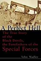 A Perfect Hell: The True Story of the Black Devils, the Forefathers of the Special Forces