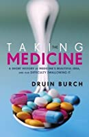 Taking the Medicine: A Short History of Medicine's Beautiful Idea, and our Difficulty Swallowing It