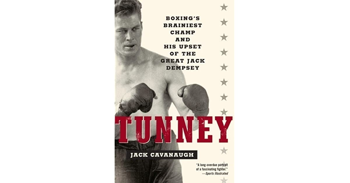 Tunney: Boxing's Brainiest Champ and His Upset of the Great
