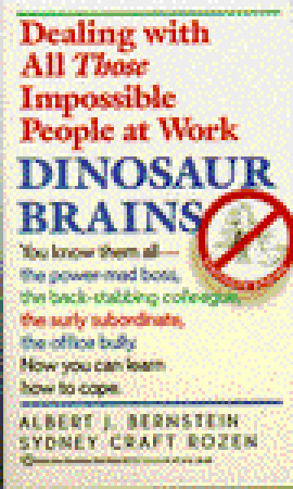 Dinosaur Brains Dealing With All Those Impossible People At Work By Albert J Bernstein