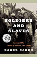 Soldiers and Slaves: American POW's Trapped by the Nazis' Final Gamble