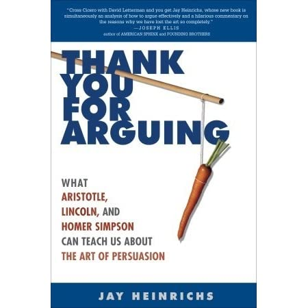 thank you for arguing by jay heinrichs essay Emily long mrs ward english 11as august 26, 2014 11 as summer reading project thank you for arguing: what aristotle, lincoln, and homer simpson can teach us about the art of persuasion is a title written by the not-so-famous, (but extremely well-versed) jay heinrichs.