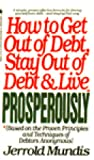 How to Get Out of Debt, Stay Out of Debt, and Live Prosperously: Based on the Proven Principles and Techniques of Debtors Anonymous