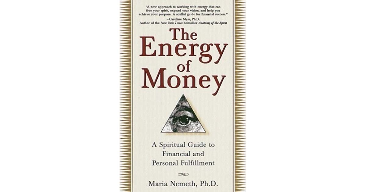 The Energy Of Money A Spiritual Guide To Financial And Personal