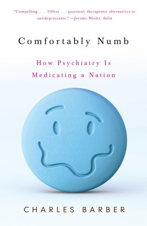 Comfortably Numb: How Psychiatry Is Medicating a Nation by