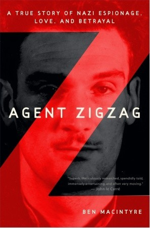 Agent Zigzag: A True Story of Nazi Espionage, Love, and