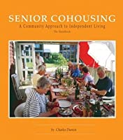 Senior Cohousing: A Community Approach to Independent Living
