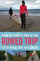 Rowed Trip: From Scotland to Syria by Oar