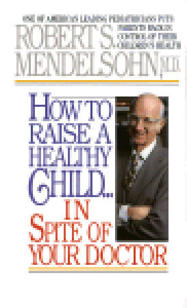 How-to-Raise-a-Healthy-Child-in-Spite-of-Your-Doctor