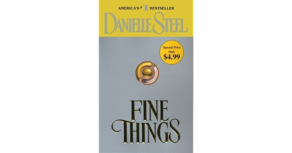 danielle steels novel fine things essay Novel title: fine thingsauthor: danielle steelsummarybernard fine is a successful bachelor managing of the biggest stores in california bernie (nickname) runs into a little girl who is very lost and decides to help her out while.