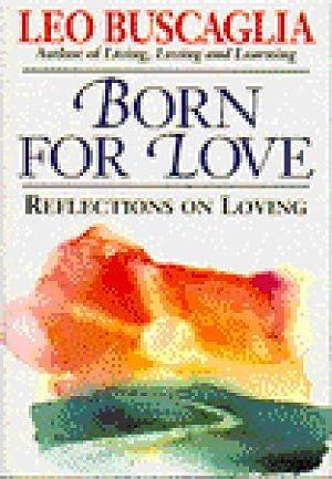 !!> PDF / Epub ☁ Born for Love:Reflections on Loving ✍ Author Leo F. Buscaglia – Submitalink.info