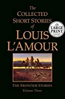 The Collected Short Stories of Louis L'Amour: Seclections from the Frontier Stories: Volume III (Louis L'Amour)