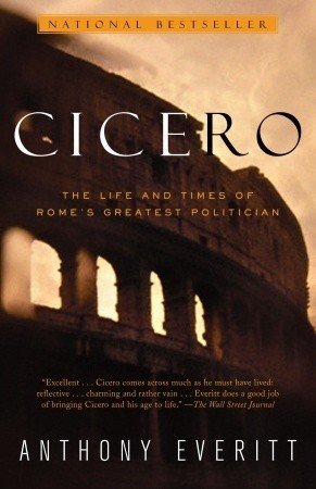 Cicero  The Life and Times of Rome's Greatest Politician