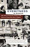 Eyewitness to America: 500 Years of American History in the Words of Those Who Saw It Happen